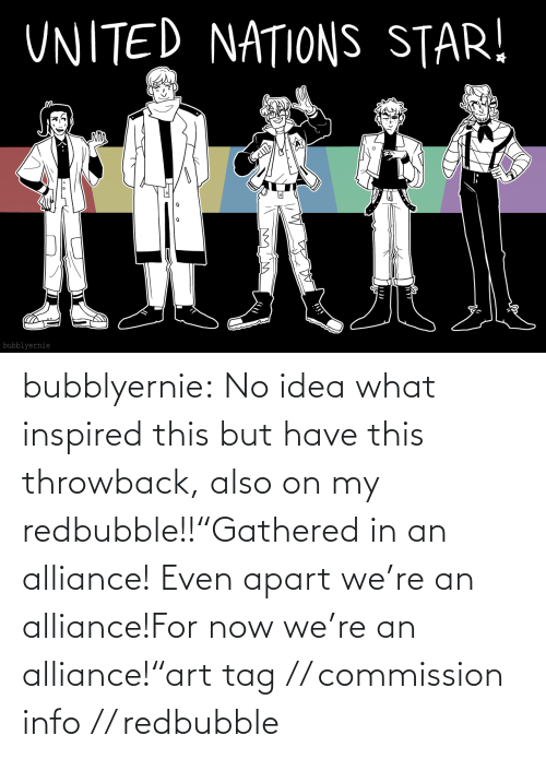 "no idea: bubblyernie:  No idea what inspired this but have this throwback, also on my redbubble!!""Gathered in an alliance! Even apart we're an alliance!For now we're an alliance!""art tag // commission info // redbubble"