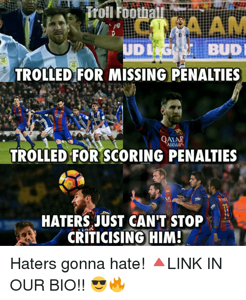 haters gonna hate: BUD  TROLLED FOR MISSING PENALTIES  QATA  ARMAYS  QATAR  AIRWAIS  TROLLED FOR SCORING PENALTIES  AR  HATERS JUST CAN'T STOP  CRITICISING HIM! Haters gonna hate! 🔺LINK IN OUR BIO!! 😎🔥