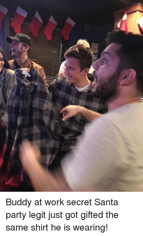 Party, Work, and Santa: Buddy at work secret Santa party legit just got gifted the same shirt he is wearing!