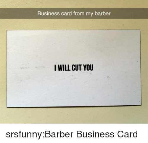 Barber, Tumblr, and Blog: Business card from my barber  WILL CUT YOU srsfunny:Barber Business Card