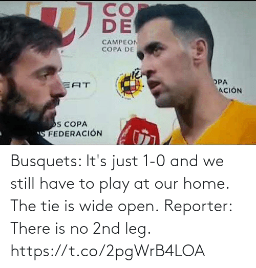 still: Busquets: It's just 1-0 and we still have to play at our home. The tie is wide open.  Reporter: There is no 2nd leg. https://t.co/2pgWrB4LOA