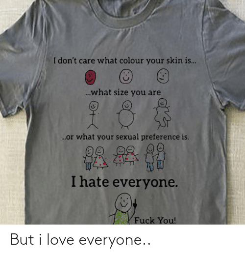 But I: But i love everyone..
