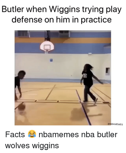 Basketball, Facts, and Nba: Butler when Wiggins trying play  defense on him in practice  @NBAMEMES Facts 😂 nbamemes nba butler wolves wiggins