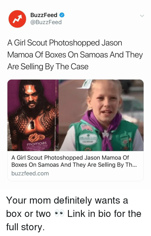 scout: BuzzFeed  @BuzzFeed  A Girl Scout Photoshopped Jason  Mamoa Of Boxes On Samoas And They  Are Selling By The Case  momoas  A Girl Scout Photoshopped Jason Mamoa Of  Boxes On Samoas And They Are Selling By Th  buzzfeed.com Your mom definitely wants a box or two 👀 Link in bio for the full story.