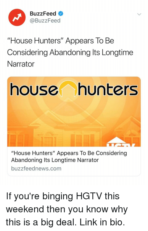 """Buzzfeed, Hgtv, and House: BuzzFeed  @BuzzFeed  """"House Hunters"""" Appears To Be  Considering Abandoning lts Longtime  Narrator  house hunters  ouse Hunters"""" Appears To Be Considering  Abandoning Its Longtime Narrator  buzzfeednews.com If you're binging HGTV this weekend then you know why this is a big deal. Link in bio."""