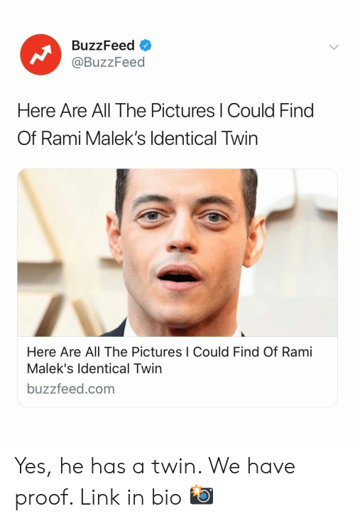 Buzzfeed, Link, and Pictures: BuzzFeed o  @BuzzFeed  Here Are All The Pictures I Could Find  Of Rami Malek's ldentical Twin  Here Are All The Pictures I Could Find Of Rami  Malek's ldentical Twin  buzzfeed.com Yes, he has a twin. We have proof. Link in bio 📸
