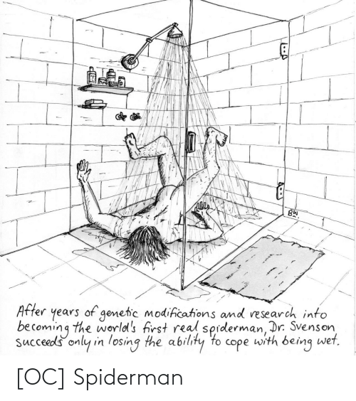 Spiderman, Ability, and Wet: BW.  years of genetic modifications and research into  becoming the world's first real sprderman, Dr. Svenson,  succeeds only in losing the ability to cope with being wet,  After [OC] Spiderman