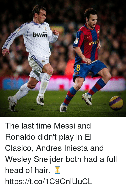 clasico: bwin  com  FP  unicef The last time Messi and Ronaldo didn't play in El Clasico, Andres Iniesta and Wesley Sneijder both had a full head of hair. ⏳ https://t.co/1C9CnlUuCL