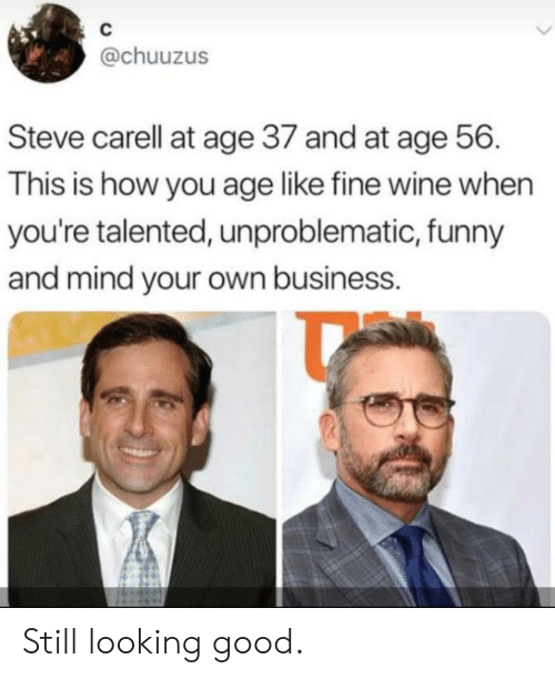 Funny, Steve Carell, and Wine: C  @chuuzus  Steve carell at age 37 and at age 56  This is how you age like fine wine when  you're talented, unproblematic, funny  and mind your own business. Still looking good.