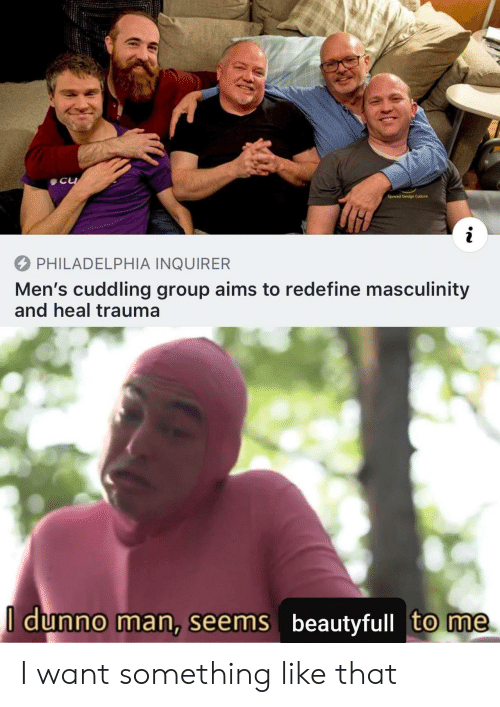 Philadelphia, Design, and Culture: C  Spread Design Culture  PHILADELPHIA INQUIRER  Men's cuddling group aims to redefine masculinity  and heal trauma  I dunno man, seems beautyfull to me I want something like that