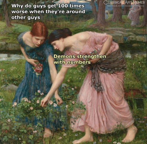 Facebook, Memes, and facebook.com: CA IA  LASSIC  facebook.com/classicalurtmemes  RT MEMES  Why do guys get 100 times  worse when they're around  other guys  Demons strengthen  with numbers