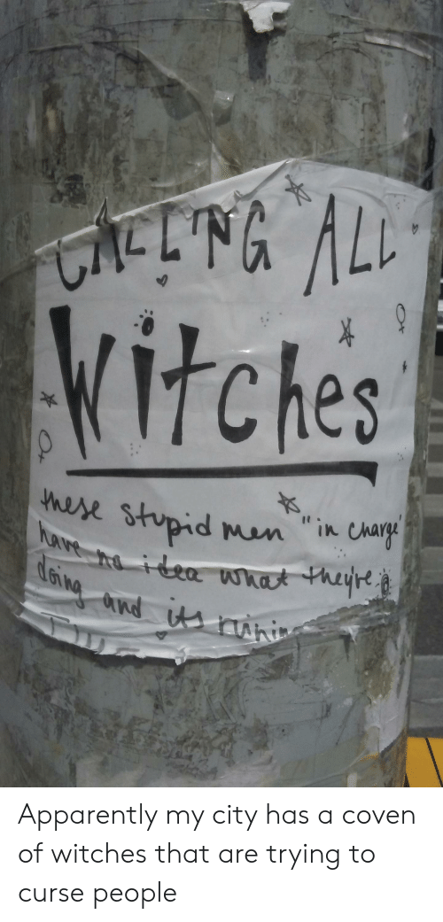 "Apparently, Tumblr, and Witches: CACLNG AL  Vitches  hese stupid man ""in Chary Apparently my city has a coven of witches that are trying to curse people"