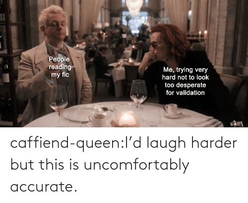 Queen: caffiend-queen:I'd laugh harder but this is uncomfortably accurate.