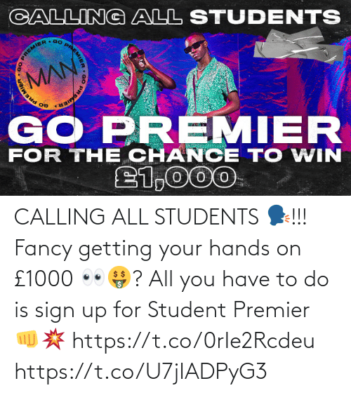 all: CALLING ALL STUDENTS 🗣!!!  Fancy getting your hands on £1000 👀🤑?   All you have to do is sign up for Student Premier 👊💥 https://t.co/0rIe2Rcdeu https://t.co/U7jIADPyG3