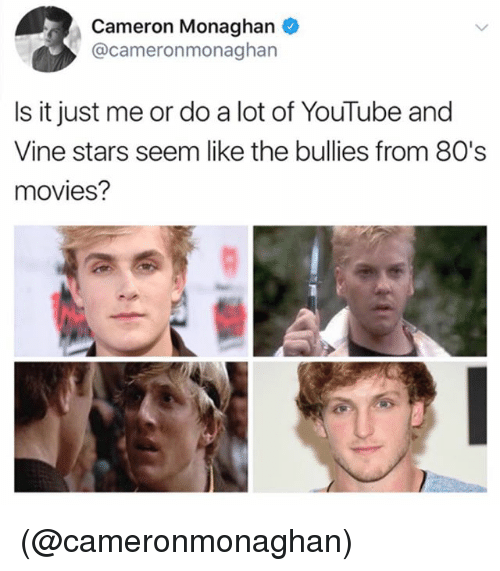 Seemes: Cameron Monaghan  @cameronmonaghan  Is it just me or do a lot of YouTube and  Vine stars seem like the bullies from 80's  movies? (@cameronmonaghan)
