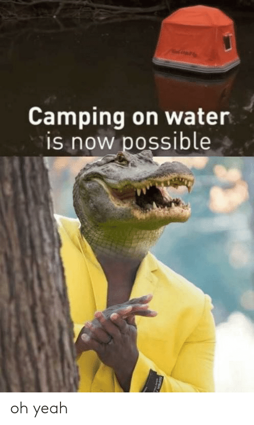 camping: Camping on water  is now possible oh yeah