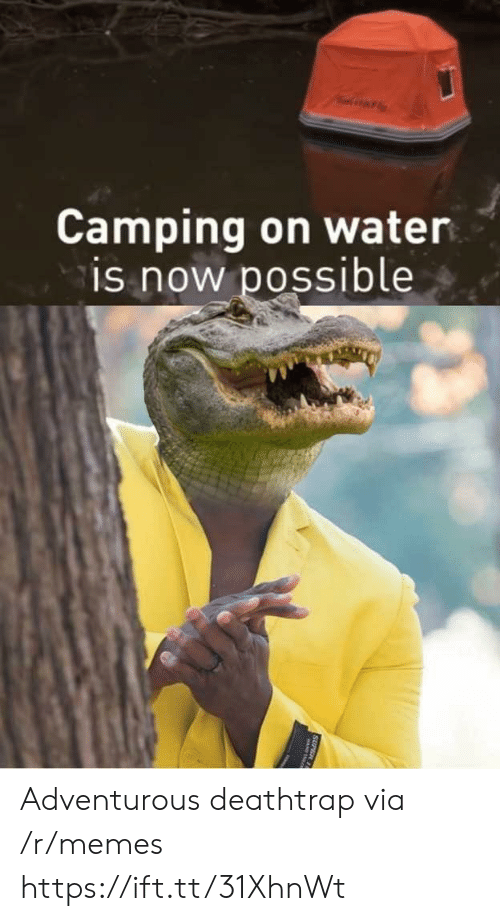 camping: Camping on water  is now possible  SUPER 11 Adventurous deathtrap via /r/memes https://ift.tt/31XhnWt
