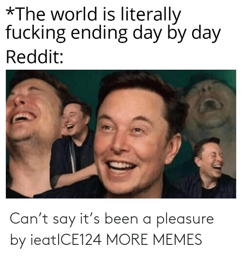 S: Can't say it's been a pleasure by ieatICE124 MORE MEMES