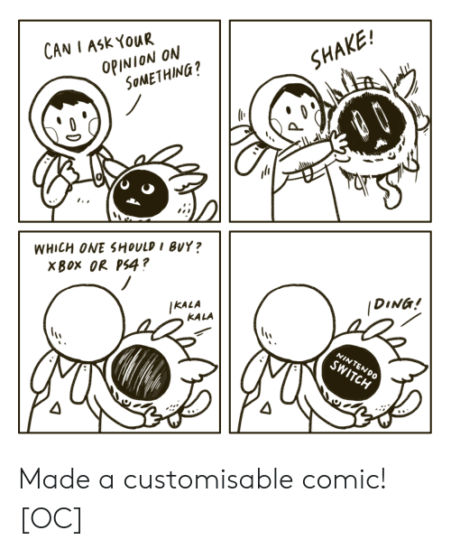 Nintendo, Ps4, and Xbox: CAN I ASK YOUR  OPINION ON  SOMETHING?  SHAKE!  dШн  WHICH ONE SHOULD I BUY?  XBOX OR PS4?  IKALA  KALA  DING!  NINTENDO  SWITCH Made a customisable comic! [OC]