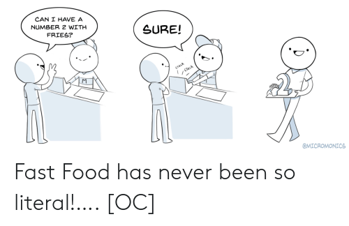 literal: CAN I HAVE A  NUMBER 2 WITH  FRIES?  SURE!  Clack  Clack  @MICROMONICS Fast Food has never been so literal!…. [OC]
