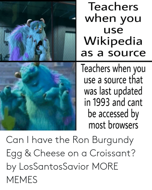 egg: Can I have the Ron Burgundy Egg & Cheese on a Croissant? by LosSantosSavior MORE MEMES