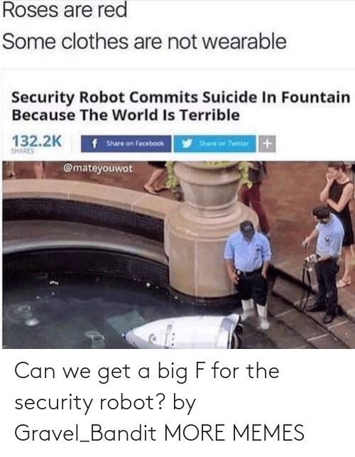 Get A: Can we get a big F for the security robot? by Gravel_Bandit MORE MEMES