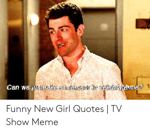 Can We Jutakeämoment to Aeleorateme? Funny New Girl Quotes ...