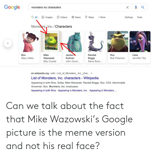 mike: Can we talk about the fact that Mike Wazowski's Google picture is the meme version and not his real face?
