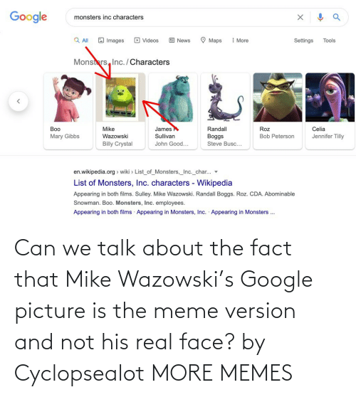 mike: Can we talk about the fact that Mike Wazowski's Google picture is the meme version and not his real face? by Cyclopsealot MORE MEMES