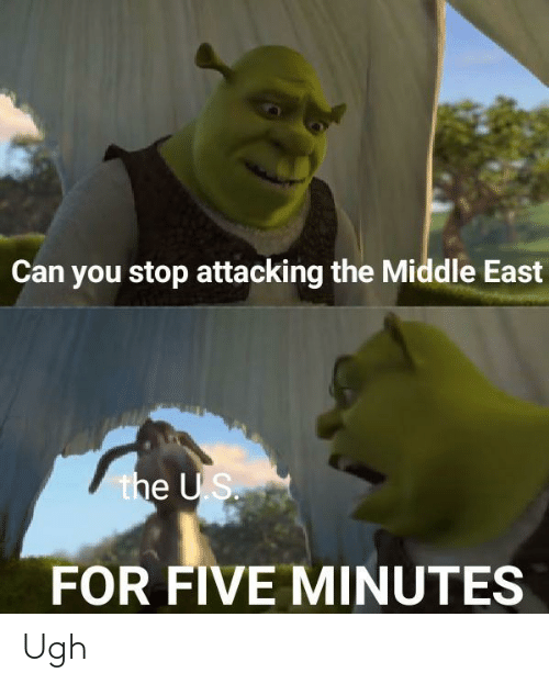 The Middle: Can you stop attacking the Middle East  the US.  FOR FIVE MINUTES Ugh