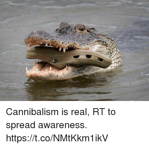 Spreaded: Cannibalism is real, RT to spread awareness. https://t.co/NMtKkm1ikV