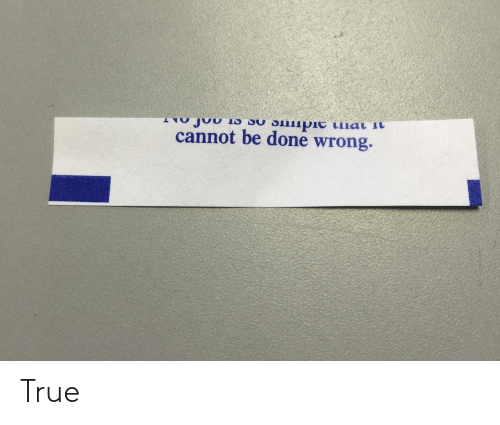 True, Done, and  Wrong: cannot be done wrong True