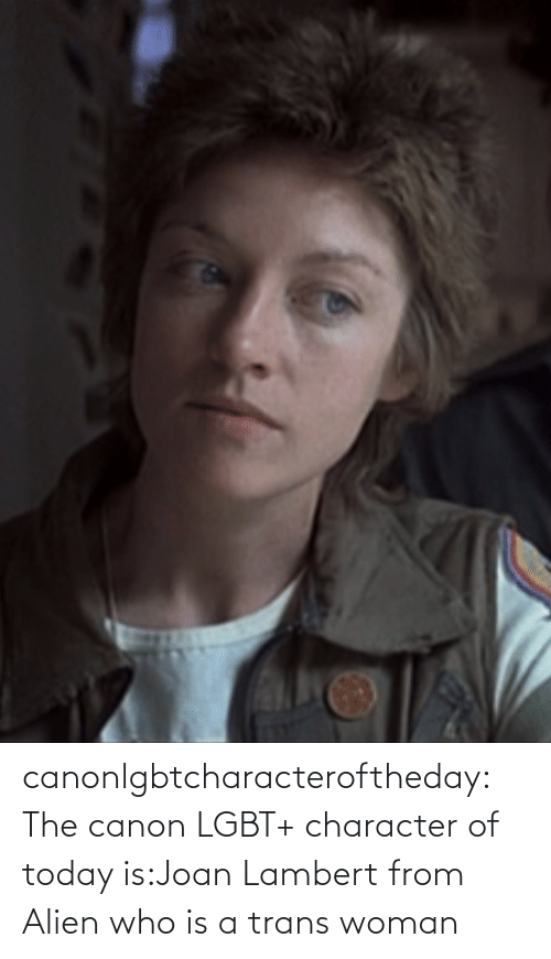 woman: canonlgbtcharacteroftheday:  The canon LGBT+ character of today is:Joan Lambert from Alien who is a trans woman