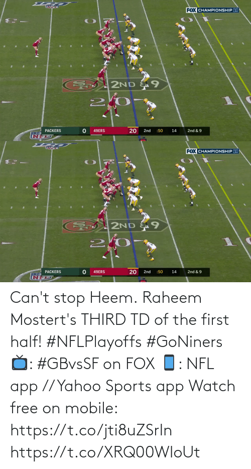 Cant: Can't stop Heem.  Raheem Mostert's THIRD TD of the first half! #NFLPlayoffs #GoNiners  📺: #GBvsSF on FOX 📱: NFL app // Yahoo Sports app Watch free on mobile: https://t.co/jti8uZSrIn https://t.co/XRQ00WIoUt