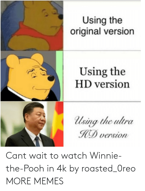 Winnie the Pooh: Cant wait to watch Winnie-the-Pooh in 4k by roasted_0reo MORE MEMES