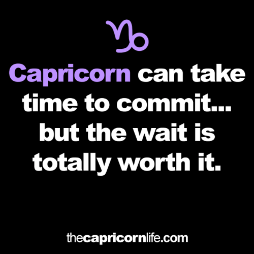Capricorn: Capricorn can take  time to commit...  but the wait is  totally worth it.  thecapricornlife.com
