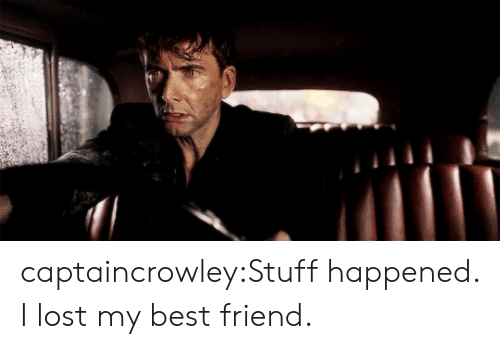 Best Friend, Tumblr, and Lost: captaincrowley:Stuff happened. I lost my best friend.