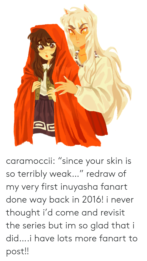 "In 2016: caramoccii:  ""since your skin is so terribly weak…"" redraw of my very first inuyasha fanart done way back in 2016! i never thought i'd come and revisit the series but im so glad that i did….i have lots more fanart to post!!"