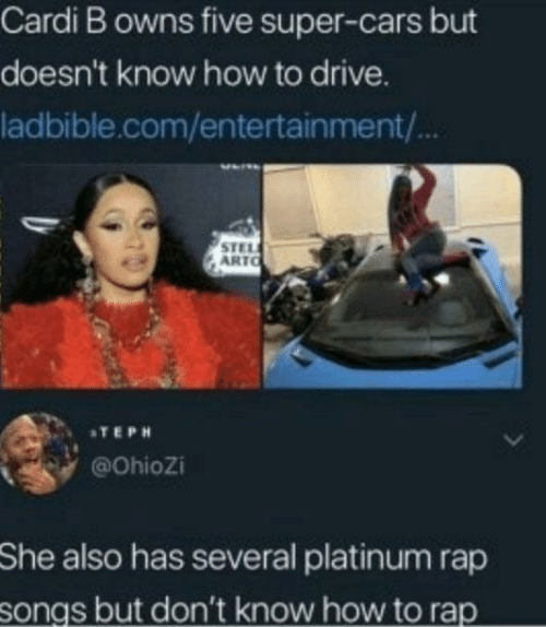 Cars, Rap, and Drive: Cardi B owns five super-cars but  doesn't know how to drive.  ladbible.com/entertainment/  STEL  ARTO  ATEPH  @ohiozi  She  also has several platinum rap  but don't know how to rap  songs