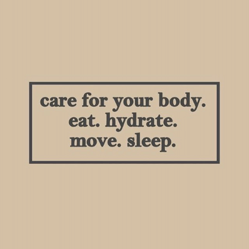 Sleep, Move, and For: care for your body.  eat. hydrate.  move. sleep.