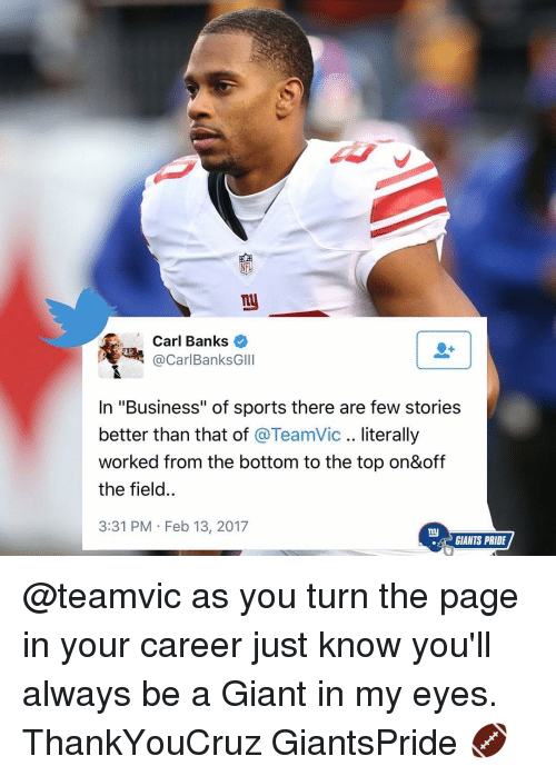 """turn the page: Carl Banks  Carl BanksG  In """"Business"""" of sports there are few stories  better than that of  @TeamVic literally  worked from the bottom to the top on&off  the field.  3:31 PM Feb 13, 2017  my  GIANTS PRIDE @teamvic as you turn the page in your career just know you'll always be a Giant in my eyes. ThankYouCruz GiantsPride 🏈"""