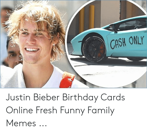 Birthday Family And Fresh CASH ONLY Justin Bieber Cards Online Funny