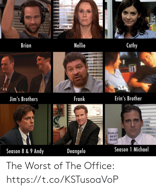 The Office, The Worst, and Best: Cathy  Nellie  Brian  Erin's Brother  Frank  Jim's Brothers  WORLD'S  BEST  BOSS  Season 1 Michael  Deangelo  Season 8 & 9 Andy The Worst of The Office: https://t.co/KSTusoaVoP