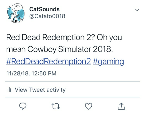 Mean, Cowboy, and Red Dead Redemption: CatSounds  @Catato0018  Red Dead Redemption 2? Oh you  mean Cowboy Simulator 2018  #Red Dead Redemption2 gaming  11/28/18, 12:50 PM  ll View Tweet activity