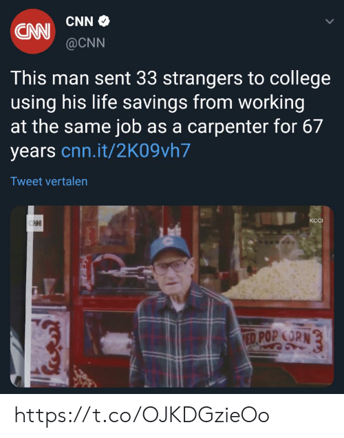 cnn.com, College, and Life: CAW CNNO  @CNN  This man sent 33 strangers to college  using his life savings from working  at the same job as a carpenter for 67  years cnn.it/2K09vh7  Tweet vertalen  КСI  ED POP CORN https://t.co/OJKDGzieOo