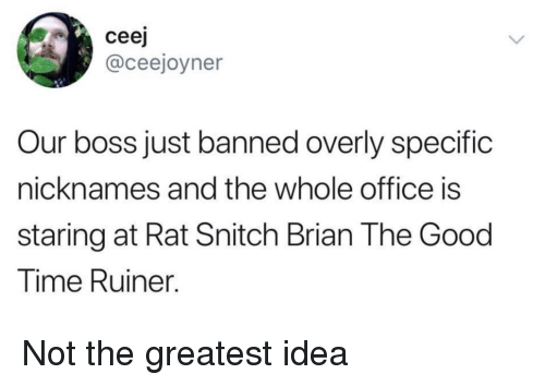 Snitch, Good, and Office: ceej  @ceejoyner  Our boss just banned overly specific  nicknames and the whole office is  staring at Rat Snitch Brian The Good  lime Ruiner. Not the greatest idea
