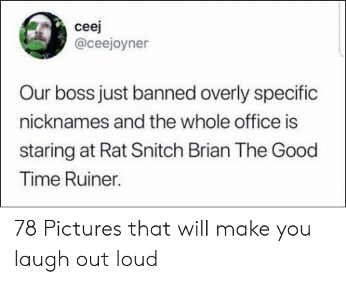 Snitch, Good, and Office: ceej  @ceejoyner  Our boss just banned overly specific  nicknames and the whole office is  staring at Rat Snitch Brian The Good  Time Ruiner. 78 Pictures that will make you laugh out loud