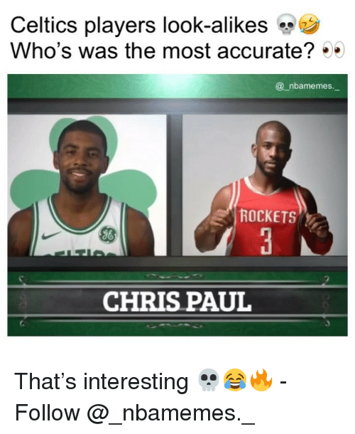Chris Paul: Celtics players look-alikes  Who's was the most accurate?  @_nbamemes.  ROCKETS  CHRIS PAUL That's interesting 💀😂🔥 - Follow @_nbamemes._