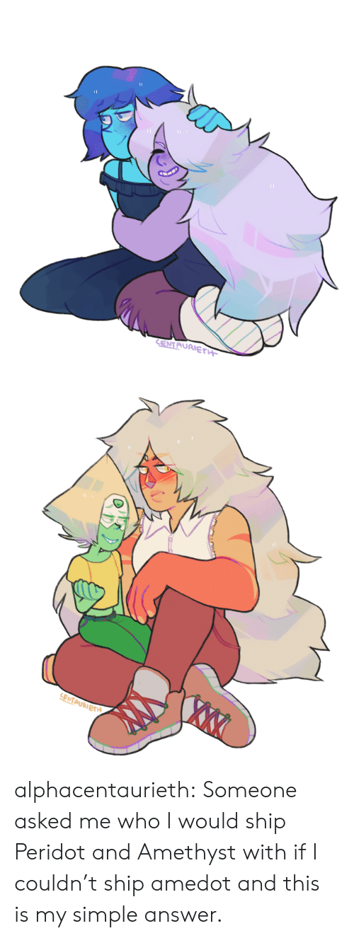 Amethyst: CENTAURIETH   XTX  SENTAURIETH alphacentaurieth:  Someone asked me who I would ship Peridot and Amethyst with if I couldn't ship amedot and this is my simple answer.