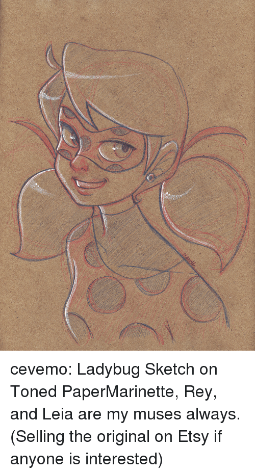 Toned: cevemo:  Ladybug Sketch on Toned PaperMarinette, Rey, and Leia are my muses always.(Selling the original on Etsy if anyone is interested)